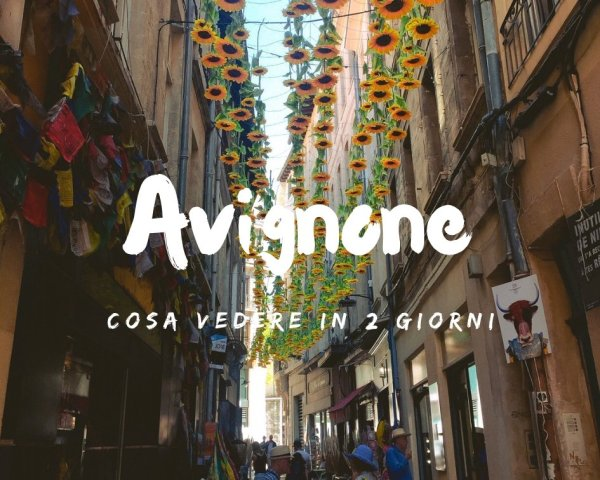 Visitare Avignone – Cosa vedere in due giorni