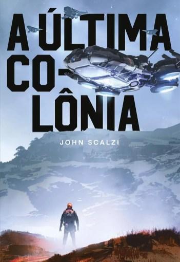 A Ultima Colonia - Livro 3 - Saga Guerra do Velho
