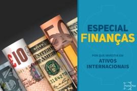 especial financas pessoais - investindo em ativos internacionais