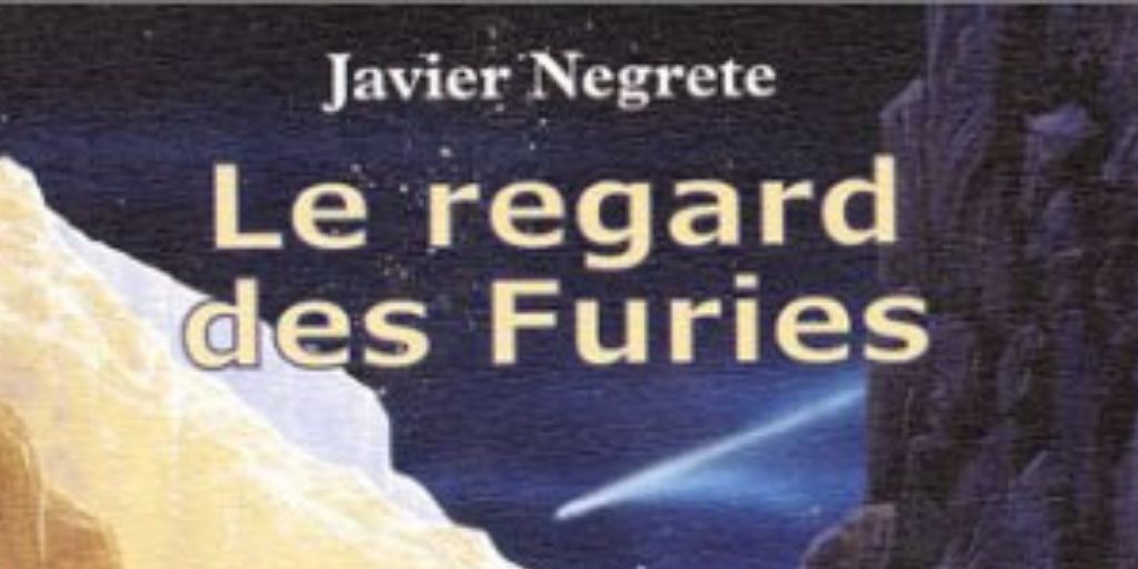 Regard des furies (Le) – Javier Negrete