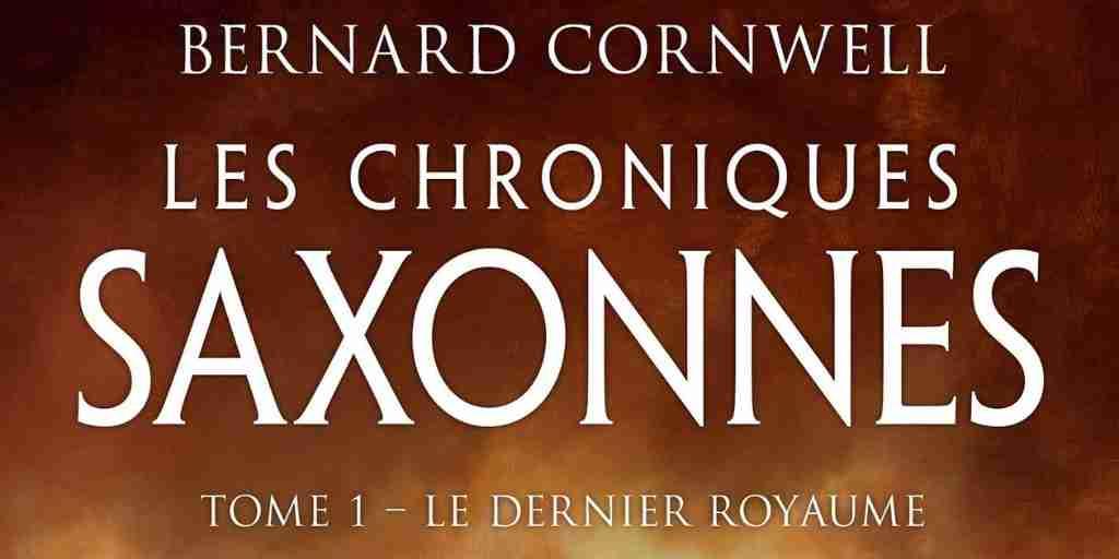 Chroniques saxonnes (Les), tome 01 : Le Dernier royaume – Bernard Cornwell