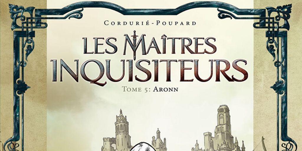Maîtres Inquisiteurs (Les), saison 1 : tome 05, Aronn – Sylvain Cordurié et Jean-Charles Poupard