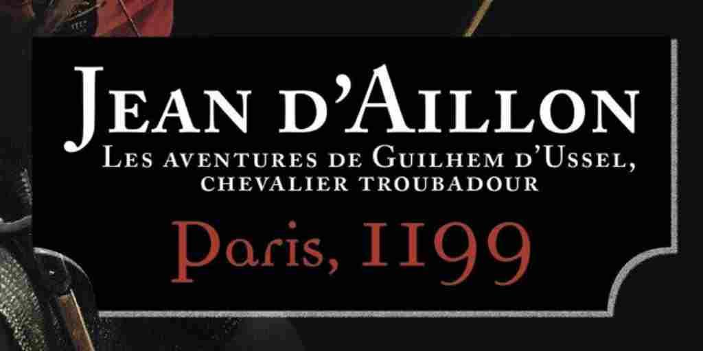Guilhem d'Ussel, chevalier troubadour tome 02 : Paris, 1199 – Jean d'Aillon