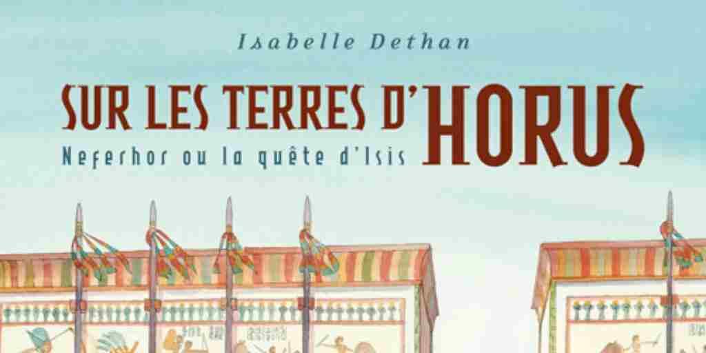 Terres d'Horus (Sur les), tome 7 : Neferhor ou la Quête d'Isis – Isabelle Dethan