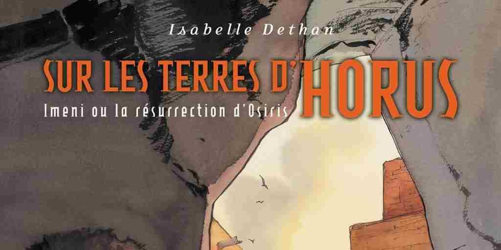 Terres d'Horus (Sur les), tome 8 : Imeni ou la Résurrection d'Osiris – Isabelle Dethan
