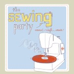 Announcing The Sewing Party (Win a FREE Ticket!)