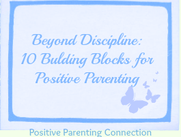 Beyond Discipline: Building Block for Positive Parenting #1