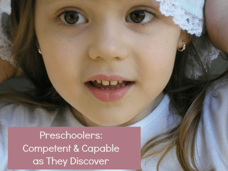 Preschoolers: Competent & Capable as They Discover