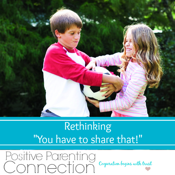 "Positive Parenting: Rethinking ""You Have To Share That!"""