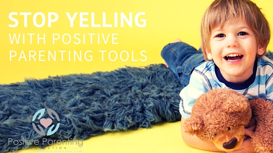 stop yelling with positive parenting