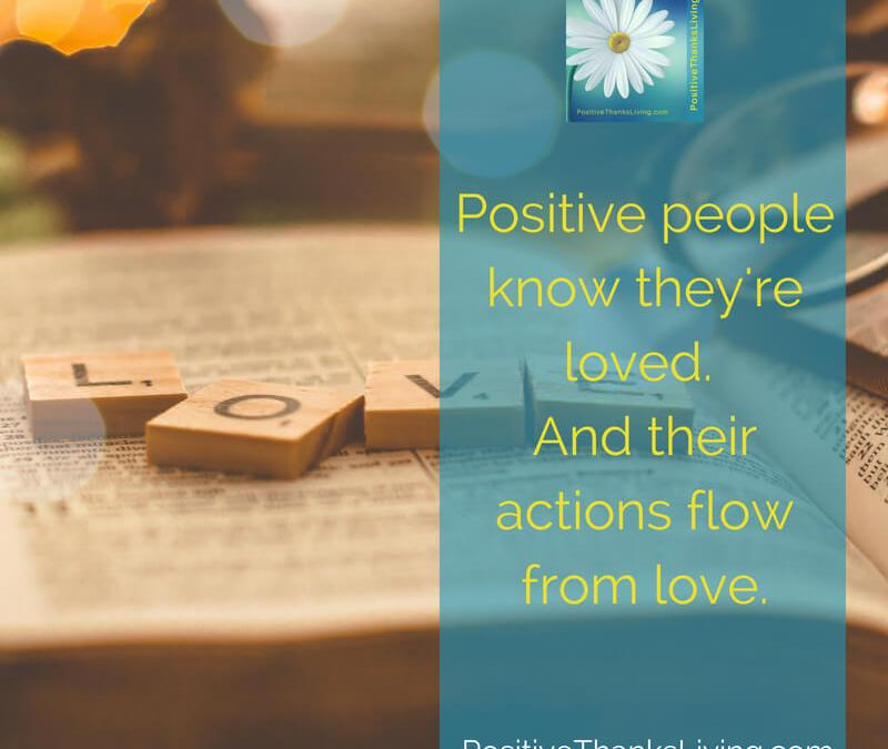 When positive people take action it flows from love.