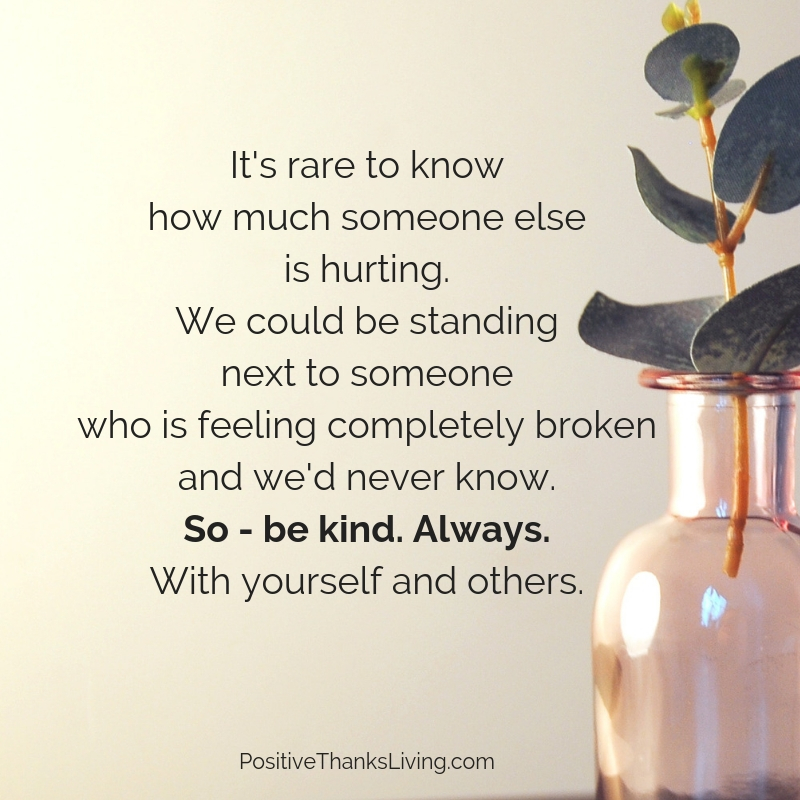 Be kind. Always. With yourself and others.