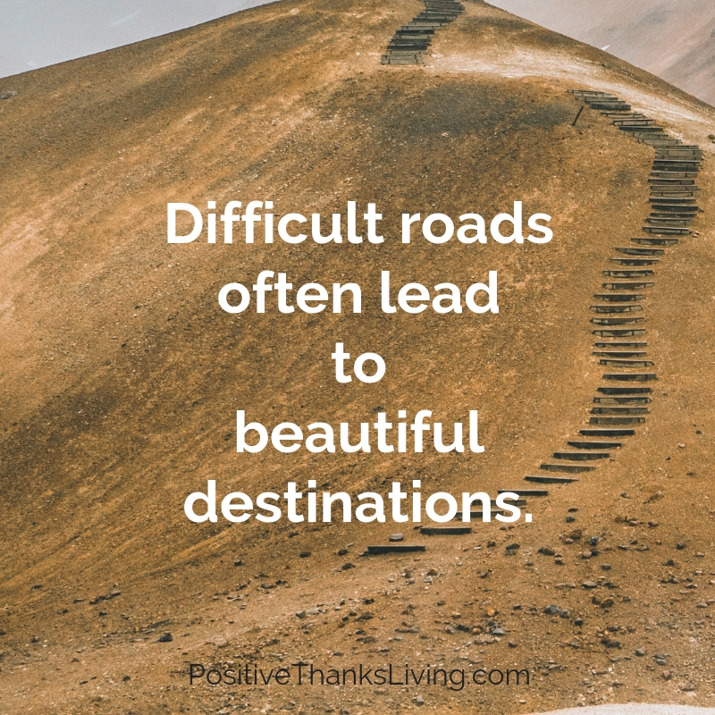 Beautiful desintations - Difficult roads often lead us to beautiful destinations.#positivity #optimism