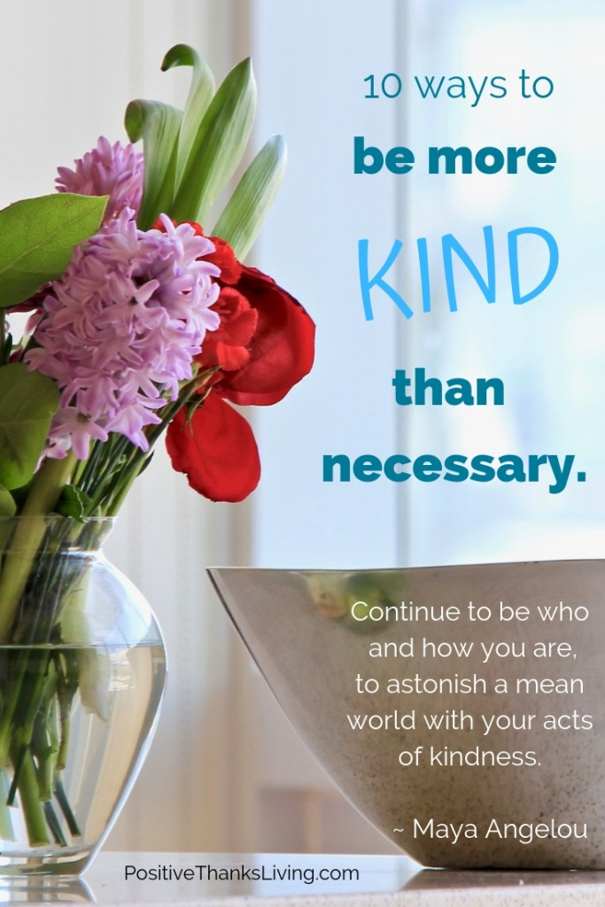 10 ways to be more kind than necessary - learn more at PositiveThanksLiving.com