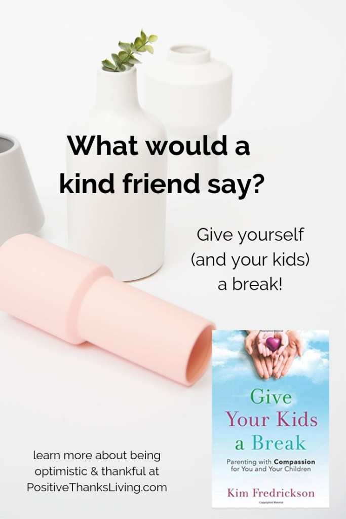 What would a kind friend say when you mess up? Give yourself - and your kids - a break.
