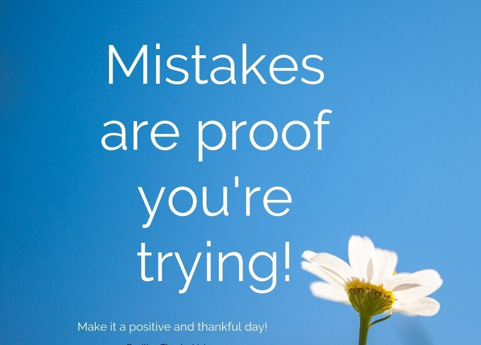 Mistakes are proof you're trying - make it a positive and thankful day