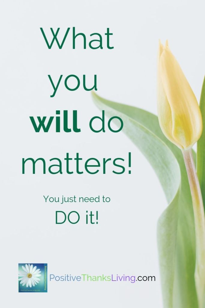 What you will do matters. You just need to do it.