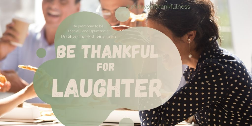 Thankful for laughter.