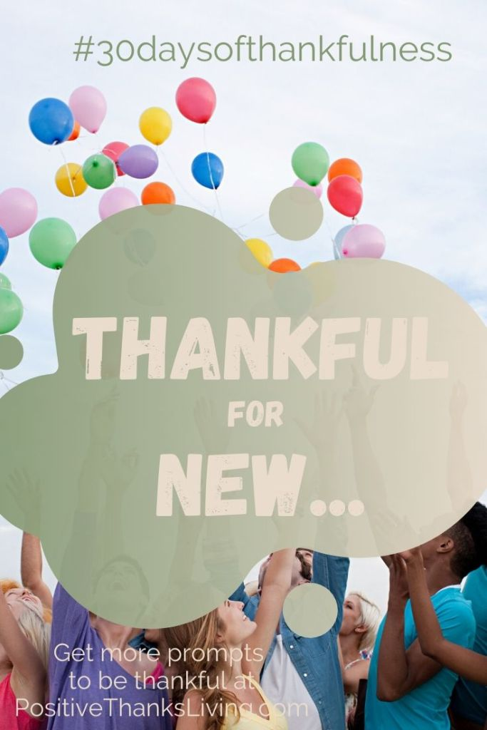 Thankful for new stuff, experiences and people - and more!