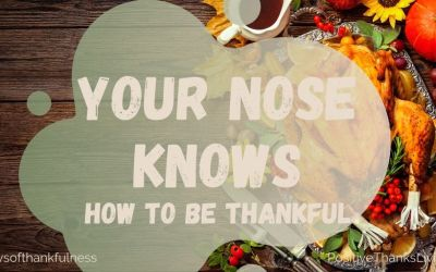 Your nose knows how to be thankful!