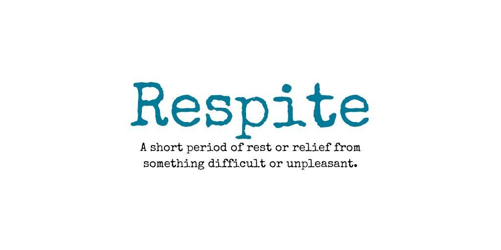 Respite – a short rest.