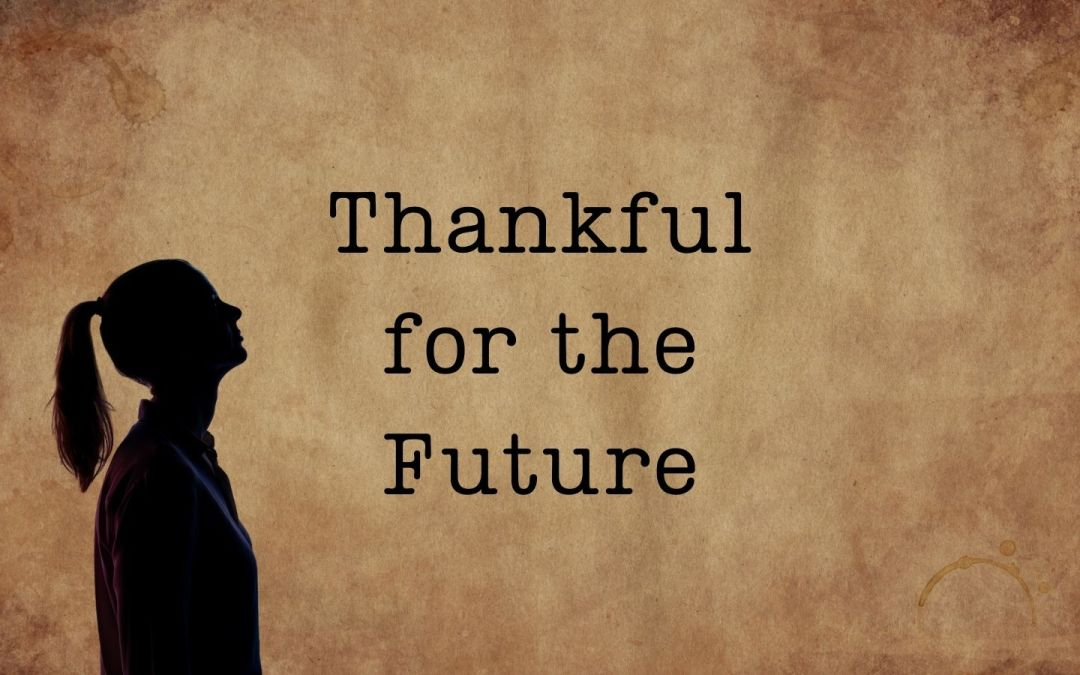 Thankful for the future.
