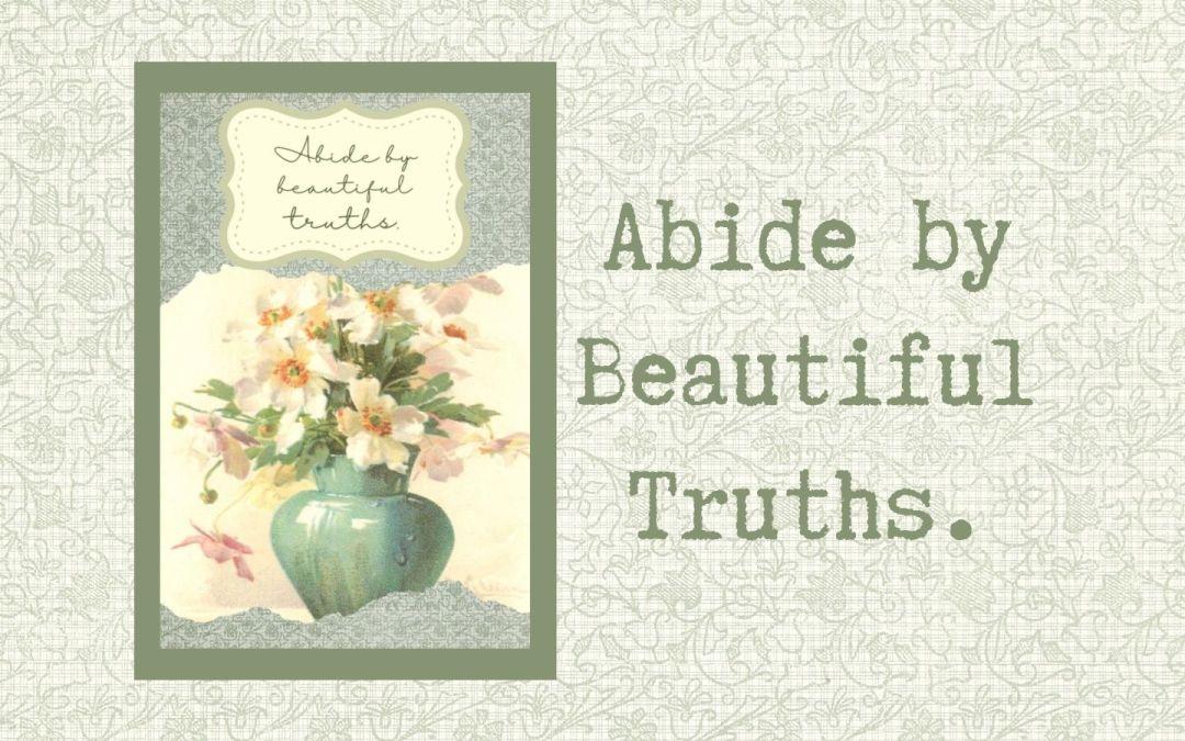Abide by beautiful truths.