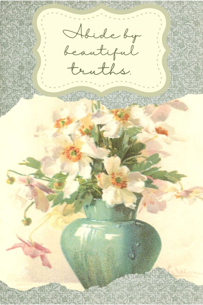 Abide by beautiful truths - first, be clear on what you believe is a beautiful truth - then act on that truth.