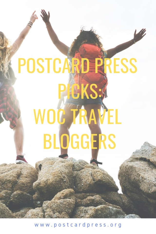 In this Postcard Press Pick, we want to take a moment to celebrate some of the incredible women of color travel bloggers taking on the world--one country at a time.