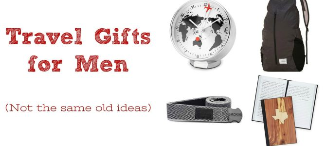 Travel Gifts for Men — Not the Same Old Ideas