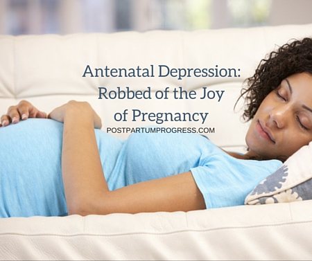Antenatal Depression: Robbed of the Joy of Pregnancy -postpartumprogress.com