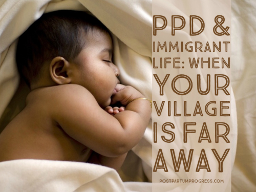PPD & Immigrant Life: When Your Village Is Far Away