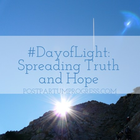 #DayofLight: Spreading Truth and Hope -postpartumprogress.com