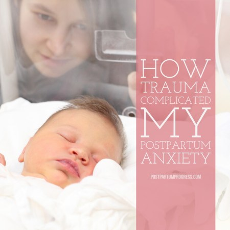 How Trauma Complicated My Postpartum Anxiety -postpartumprogress.com