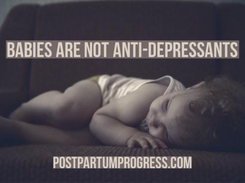 Babies Are Not Antidepressants -postpartumprogress.com
