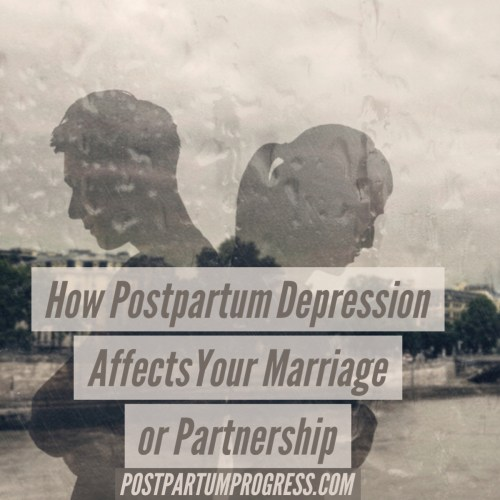 How Postpartum Depression Affects Your Marriage or Partnership -postpartumprogress.com