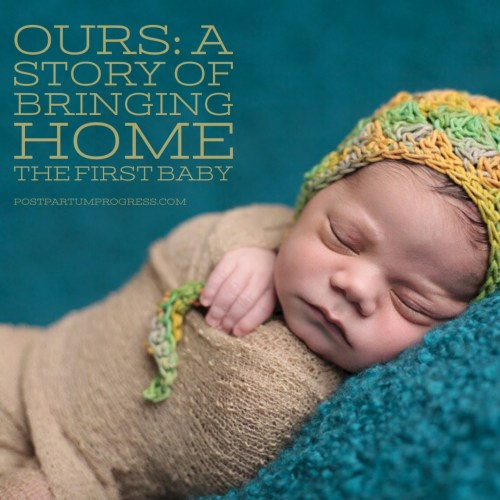 Ours: A Story of Bringing Home the First Baby -postpartumprogress.com