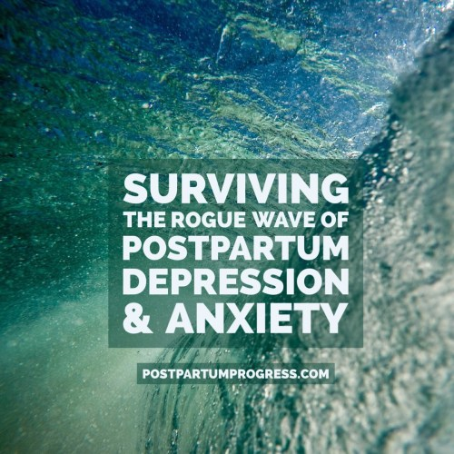 Surviving the Rogue Wave of Postpartum Depression and Anxiety -postpartumprogress.com