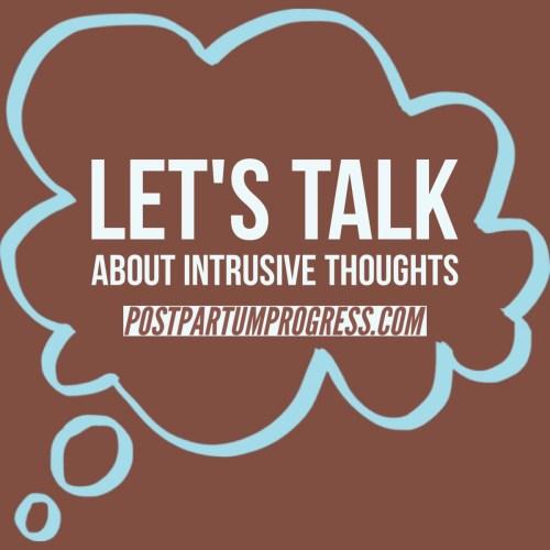 Let's Talk About Intrusive Thoughts -postpartumprogress.com
