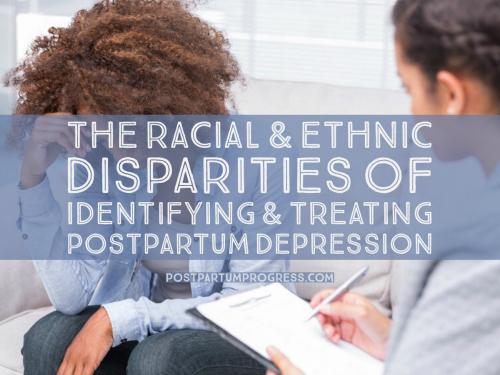 The Racial & Ethnic Disparities of Identifying & Treating Postpartum Depression