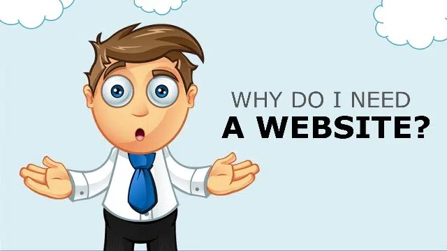 You need to ask why do I need a website. Image from http://ow.ly/Z8SUH