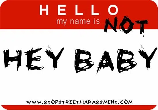 Hello my name is not baby. Image from http://rabble.ca/sites/rabble/files/node-images/my-name-is-not-hey-baby.jpg