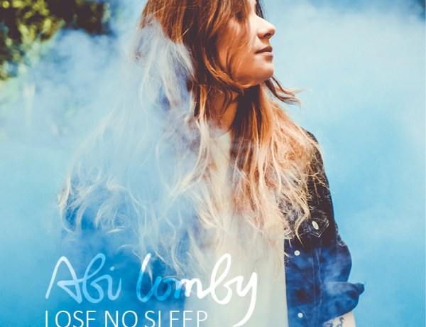Abi Lomby : « Lose No Sleep » le nouvel air frais de la pop made in USA !