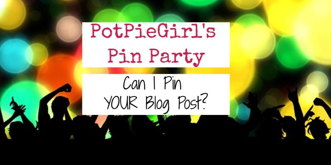 PotPieGirl's Pin Party - How To Get PotPieGirl to Pin YOUR Blog Post on Pinterest