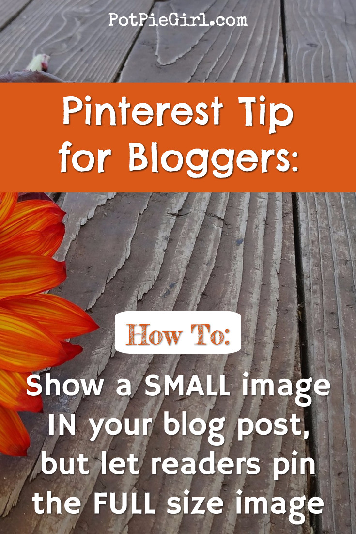 Pinterest Tips for Bloggers:  How to SHOW small images IN your blog post but let readers pin the the FULL size image on Pinterest