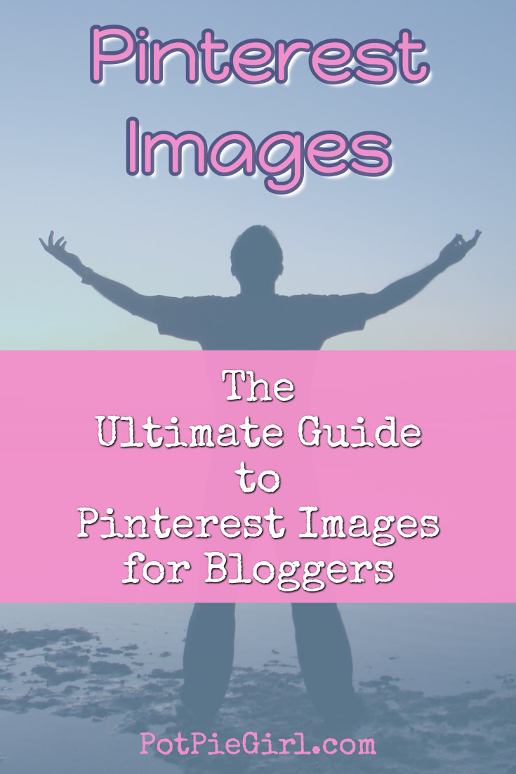 Pinterest Tips for Bloggers - the ULTIMATE List of Pinterest Image Tricks for Bloggers from @potpiegirl