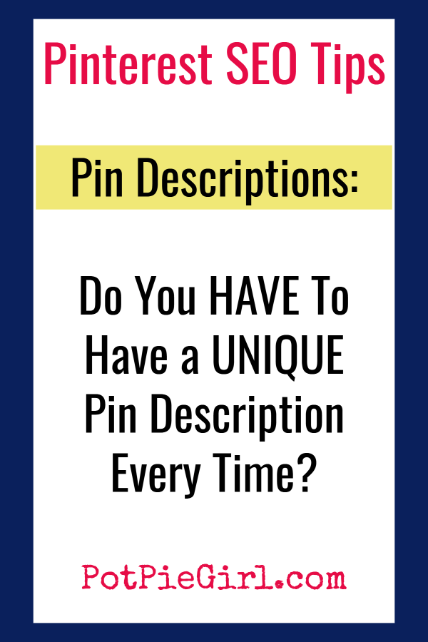 Pinterest Tips for Bloggers!  Let's talk Pin Descriptions - what's the right way to do pin descriptions on Pinterest?  Do pin descriptions HAVE to be new and UNIQUE every time you pin or repin?  Answers from @potpiegirl