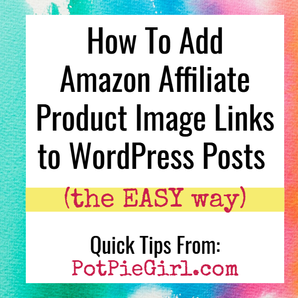 How To Add Amazon Affiliate Product Image Links to Wordpress Posts (the EASY way)