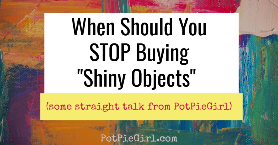 "Blogging courses, SEO tips, Internet Marketing Tools - when should you STOP buying ""Shiny Objects""?"