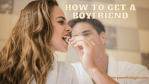 How to get a boyfriend in a few days time